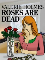 Roses Are Dead by Valerie Holmes